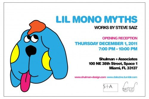"LIL MONO MYTHS by STEVE SAIZ / On-site at Shulman + Associates  Opening party at the S+A offices this Thursday, December 1 at 7 PM. Music provided by Stevezys with Kabuki Iron Kolors and DJ Benton; drinks provided by 42Below.  S+A collaborates frequently with artists both in the design of galleries and museums and on shared projects. 2011 marks the third year that the firm has asked an artist to use its Design District office building as the canvas for a site-specific installation during Art Basel Miami Beach. This year, FriendsWithYou lead designer Steve Saiz has transformed the structure. Entitled ""Lil Mono Myths,"" Steve's piece covers the exterior of the building with hundreds of characters and icons to create a wild narrative.   ""Lil Mono Myths"" will remain on view through January 2012.  Thursday, December 1 7–10:00 PM Shulman + Associates 100 NE 38 Street Miami, FL 33137"